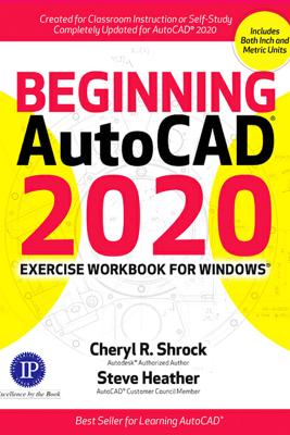 Beginning AutoCAD 2020 Exercise Workbook - Cheryl R. Shrock & Steve Heather