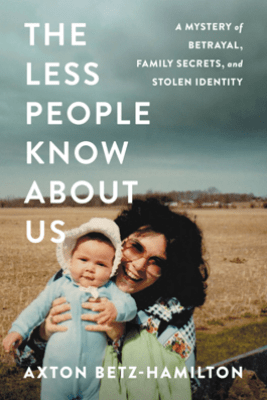 The Less People Know About Us - Axton Betz-Hamilton