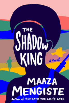 The Shadow King: A Novel - Maaza Mengiste