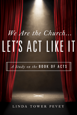We Are the Church … Let's Act Like It - Linda Tower Pevey