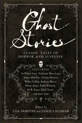 Ghost Stories: Classic Tales of Horror and Suspense - Leslie S. Klinger & Lisa Morton