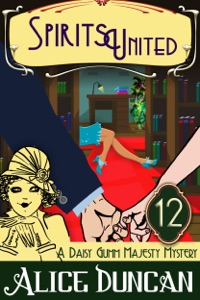Spirits United (A Daisy Gumm Majesty Mystery, Book 12) - Alice Duncan pdf download
