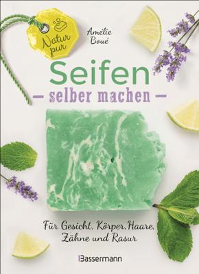 Natur pur - Seifen selber machen für Gesicht, Körper, Haare, Zähne, Rasur - Amélie Boué pdf download