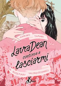 Laura Dean Continua a Lasciarmi - Mariko Tamaki & Rosemary Valero-O'Connell pdf download