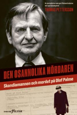 Den osannolika mördaren : Skandiamannen och mordet på Olof Palme - Thomas pettersson