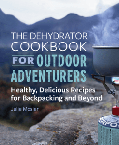The Dehydrator Cookbook for Outdoor Adventurers: Healthy, Delicious Recipes for Backpacking and Beyond - Julie Mosier pdf download