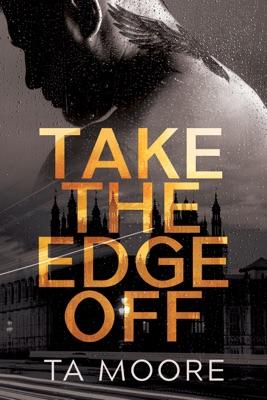 Take the Edge Off - TA Moore pdf download
