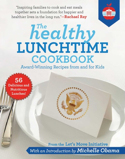 The Healthy Lunchtime Cookbook by Let's Move Initiative, Michelle Obama & Rachael Ray pdf download