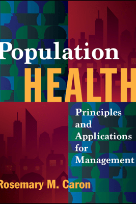 Population Health: Principles and Applications for Management - Rosemary Caron