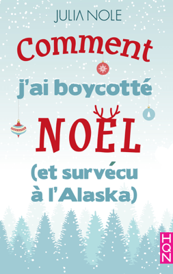 Comment j'ai boycotté Noël (et survécu à l'Alaska) - Julia Nole pdf download