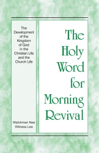 The Holy Word for Morning Revival - The Development of the Kingdom of God in the Christian Life and the Church Life - Witness Lee pdf download