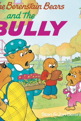 The Berenstain Bears and the Bully - Stan Berenstain & Jan Berenstain