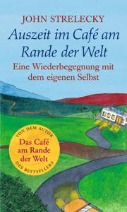 Auszeit im Café am Rande der Welt - John Strelecky pdf download