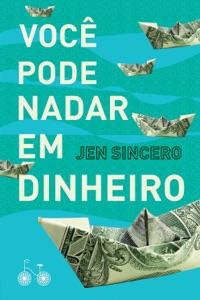 Você pode nadar em dinheiro - Jen Sincero pdf download
