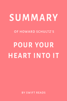 Summary of Howard Schultz's Pour Your Heart Into It by Swift Reads - Swift Reads