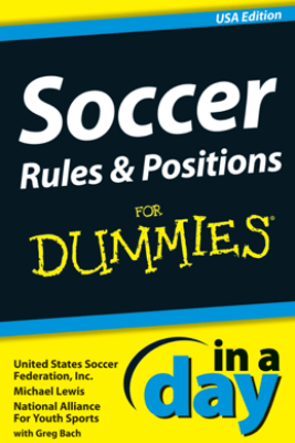Soccer Rules and Positions In A Day For Dummies - Michael Lewis & United States Soccer Federation, Inc.