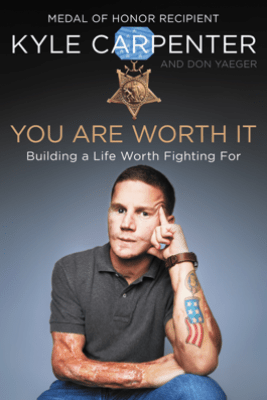 You Are Worth It - Kyle Carpenter & Don Yaeger