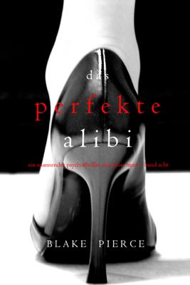 Das Perfekte Alibi (Ein spannender Psychothriller mit Jessie Hunt – Band Acht) - Blake Pierce pdf download