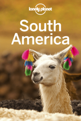 South America Travel Guide - Lonely Planet