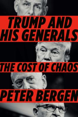 Trump and His Generals - Peter Bergen