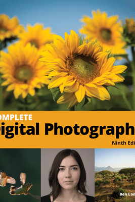 Complete Digital Photography, 9th Edition - Ben Long