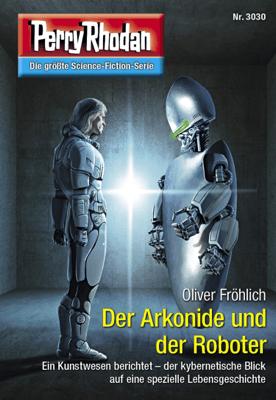 Perry Rhodan 3030: Der Arkonide und der Roboter - Oliver Fröhlich pdf download