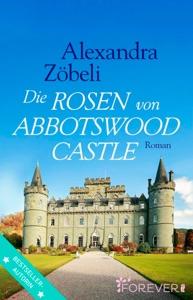 Die Rosen von Abbotswood Castle - Alexandra Zöbeli pdf download