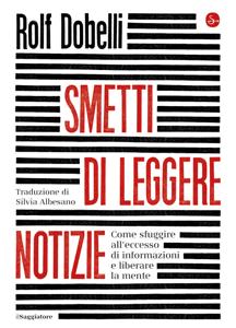 Smetti di leggere le notizie - Rolf Dobelli pdf download