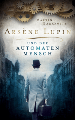 Arsène Lupin und der Automatenmensch - Martin Barkawitz pdf download