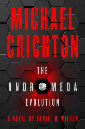The Andromeda Evolution by Michael Crichton & Daniel H. Wilson pdf download