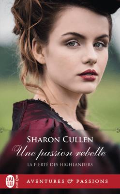 La fierté des Highlanders (Tome 2) - Une passion rebelle - Sharon Cullen pdf download