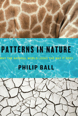 Patterns in Nature - Philip Ball