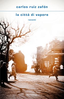 La città di vapore - Carlos Ruiz Zafón pdf download
