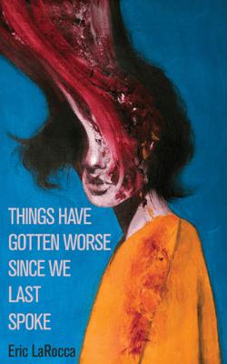 Things Have Gotten Worse Since We Last Spoke - Eric LaRocca pdf download