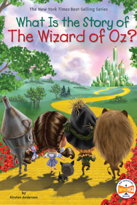 What Is the Story of The Wizard of Oz? - Kirsten Anderson, Who HQ & Robert Squier