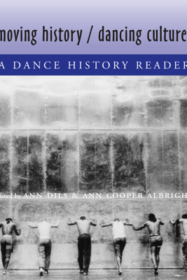 Moving History/Dancing Cultures - Ann Dils & Ann Cooper Albright