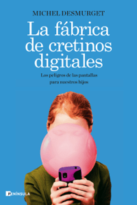 La fábrica de cretinos digitales - Michel Desmurget pdf download