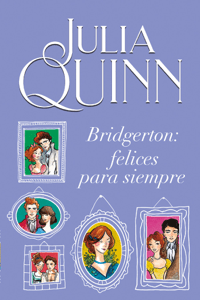 Bridgerton: Felices para siempre - Julia Quinn pdf download