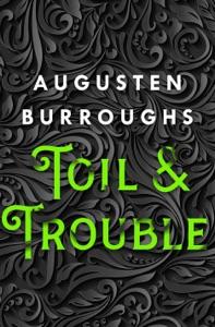Toil & Trouble - Augusten Burroughs pdf download
