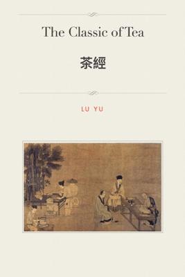 The Classic of Tea 茶經 - Lu Yu