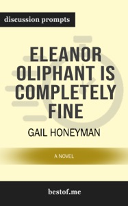 Eleanor Oliphant Is Completely Fine: A Novel by Gail Honeyman (Discussion Prompts) - bestof.me pdf download