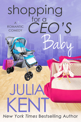 Shopping for a CEO's Baby - Julia Kent pdf download