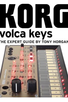 Korg Volca Keys - The Expert Guide - Tony Horgan
