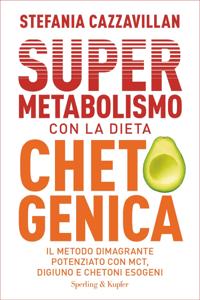 Supermetabolismo con la dieta chetogenica - Stefania Cazzavillan pdf download