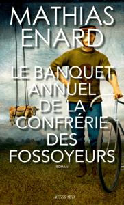 Le Banquet annuel de la Confrérie des fossoyeurs - Mathias Énard pdf download