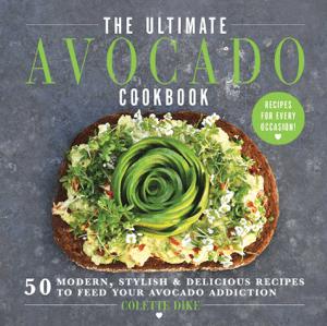 The Ultimate Avocado Cookbook - Colette Dike pdf download