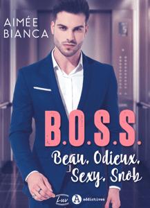 B.O.S.S. – Beau, Odieux, Sexy, Snob - Aimée Bianca pdf download