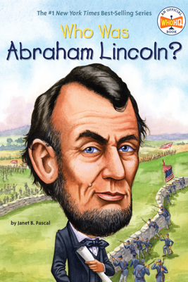 Who Was Abraham Lincoln? - Janet B. Pascal & Who HQ