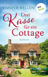 Drei Küsse für ein Cottage - Jennifer Wellen pdf download