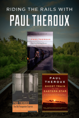 Riding the Rails with Paul Theroux - Paul Theroux